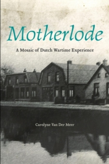 Motherlode : A Mosaic of Dutch Wartime Experience, Paperback Book