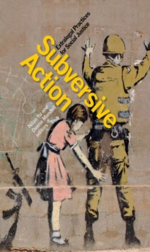 Subversive Action : Extralegal Practices for Social Justice, Paperback Book