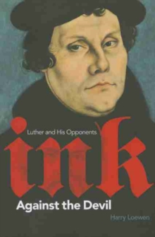 Ink Against the Devil : Luther and His Opponents, Hardback Book