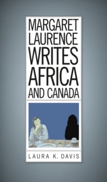 Margaret Laurence Writes Africa and Canada, Paperback Book