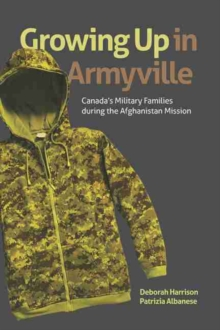 Growing Up in Armyville : Canadas Military Families During the Afghanistan Mission, Paperback Book
