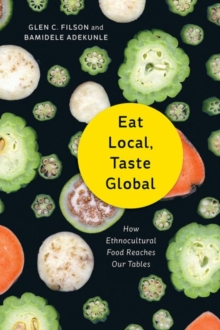 Eat Local, Taste Global : How Ethnocultural Food Reaches Our Tables, Paperback Book