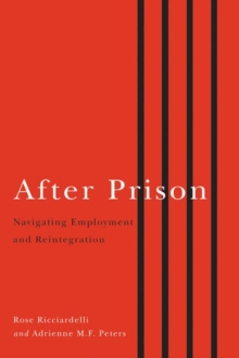 After Prison : Navigating Employment & Reintegration, Paperback Book