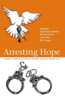 Arresting Hope : Women Taking Action in Prison Inside Out, Paperback / softback Book
