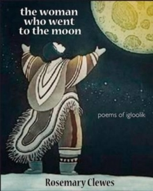 The Woman Who Went to the Moon : Poems of Igloolik, Paperback Book