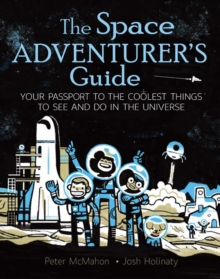 The Space Adventurer's Guide : Your Passport to the Coolest Things to See and Do in the Universe, Paperback Book