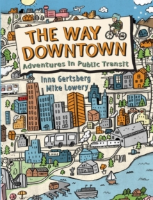 The Way Downtown: Adventures In Public Transit, Hardback Book