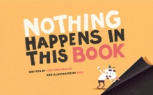 Nothing Happens In This Book, Hardback Book