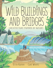 Wild Buildings And Bridges : Architecture Inspired by Nature, Hardback Book