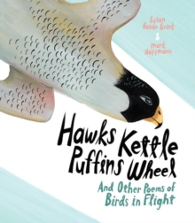 Hawks Kettle, Puffins Wheel : And Other Poems of Birds in Flight, Hardback Book