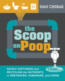 The Scoop on Poop : Safely capturing and recycling the nutrients in greywater, humanure and urine, PDF eBook