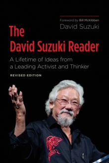The David Suzuki Reader : A Lifetime of Ideas from a Leading Activist and Thinker, EPUB eBook