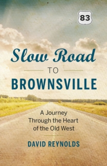 Slow Road to Brownsville : A Journey Through the Heart of the Old West, Paperback Book
