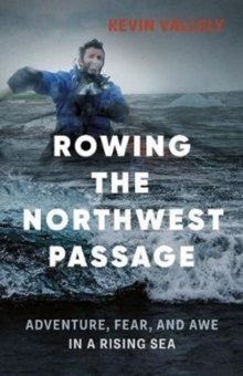 Rowing the Northwest Passage : Adventure, Fear, and Awe in a Rising Sea, Paperback Book