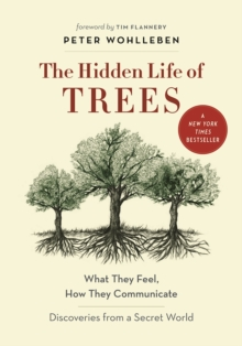 The Hidden Life of Trees : What They Feel, How They CommunicateA Discoveries from a Secret World, Hardback Book