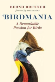 Birdmania : A Remarkable Passion for Birds, Hardback Book