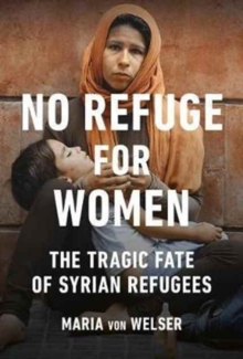 No Refuge for Women : The Tragic Fate of Syrian Refugees, Paperback Book