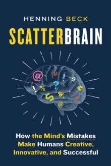 Scatterbrain : How the Mind's Mistakes Make Humans Creative, Innovative, and Successful, EPUB eBook
