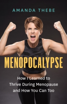 Menopocalypse : How I Learned to Thrive During Menopause and How You Can Too, EPUB eBook