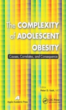 The Complexity of Adolescent Obesity : Causes, Correlates, and Consequences, Hardback Book