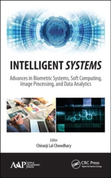 Intelligent Systems : Advances in Biometric Systems, Soft Computing, Image Processing, and Data Analytics, Hardback Book