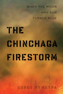 The Chinchaga Firestorm : When the Moon and Sun Turned Blue, Paperback Book