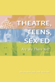 Theatre, Teens, Sex Ed : Are We There Yet? (The Play), Paperback Book