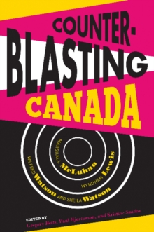 Counterblasting Canada : Marshall Mcluhan, Wyndham Lewis, Wilfred Watson, and Sheila Watson, Paperback Book
