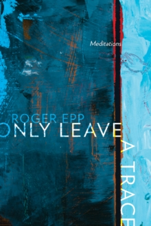 Only Leave a Trace : Meditations, Paperback Book