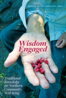 Wisdom Engaged : Traditional Knowledge for Northern Community Well-Being, Paperback / softback Book