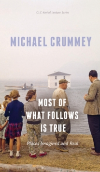 Most of What Follows is True : Places Imagined and Real, Paperback / softback Book