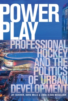 Power Play : Professional Hockey and the Politics of Urban Development, Paperback / softback Book