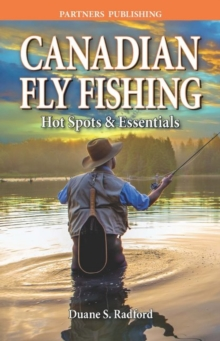 Canadian Fly Fishing : Hot Spots & Essentials, Paperback Book