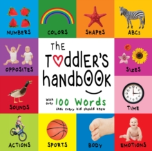 The Toddler's Handbook: Numbers, Colors, Shapes, Sizes, ABC Animals, Opposites, and Sounds, with over 100 Words that every Kid should Know, PDF eBook