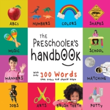 The Preschooler's Handbook: ABC's, Numbers, Colors, Shapes, Matching, School, Manners, Potty and Jobs, with 300 Words that every Kid should Know, EPUB eBook