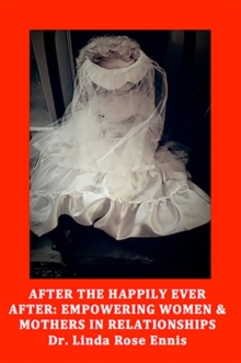 After the Happily Ever After : Empowering Women & Mothers in Relationships, Paperback Book