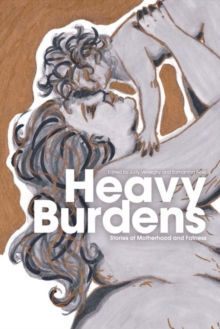 Heavy Burdens : Stories of Motherhood and Fatness, Paperback / softback Book
