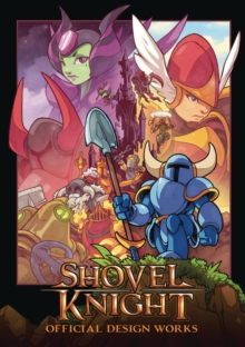 Shovel Knight: Official Design Works, Paperback / softback Book