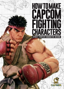 How To Make Capcom Fighting Characters : Street Fighter Character Design, Hardback Book