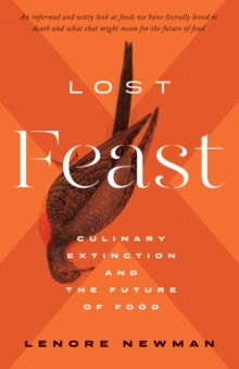 Lost Feast : Culinary Extinction and the Future of Food, PDF eBook