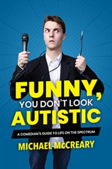 Funny, You Don't Look Autistic : A Comedian's Guide to Life on the Spectrum, Paperback / softback Book