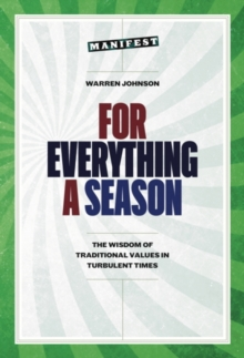 For Everything a Season : The Wisdom of Traditional Values in Turbulent Times, Paperback / softback Book