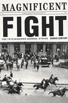 Magnificent Fight : The 1919 Winnipeg General Strike, Paperback / softback Book