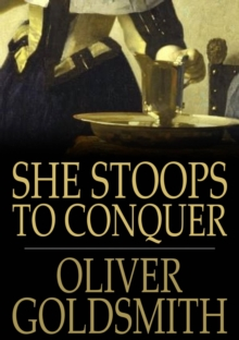 She Stoops to Conquer : Or the Mistakes of a Night, a Comedy, EPUB eBook
