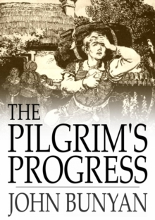 The Pilgrim's Progress : From This World to That Which is to Come, Delivered Under the Similitude of a Dream, EPUB eBook