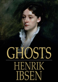 Ghosts : A Family-Drama in Three Acts, EPUB eBook