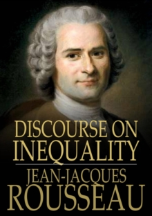 Discourse on Inequality : On the Origin and Basis of Inequality Among Men, EPUB eBook