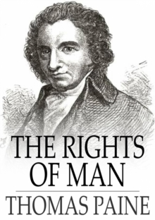 The Rights of Man : Being an Answer to Mr. Burke's Attack on the French Revolution, EPUB eBook