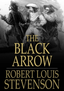 The Black Arrow : A Tale of the Two Roses, EPUB eBook