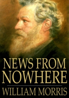 News from Nowhere : Or an Epoch of Rest, Being Some Chapters from a Utopian Romance, EPUB eBook